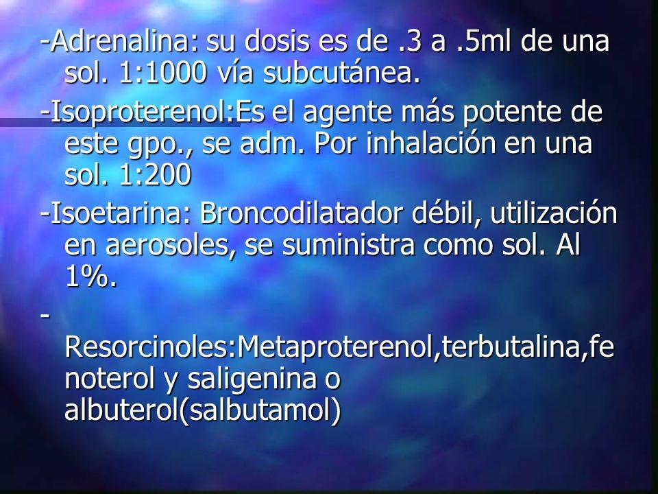 -Adrenalina: su dosis es de .3 a .5ml de una sol. 1:1000 vía subcutánea.