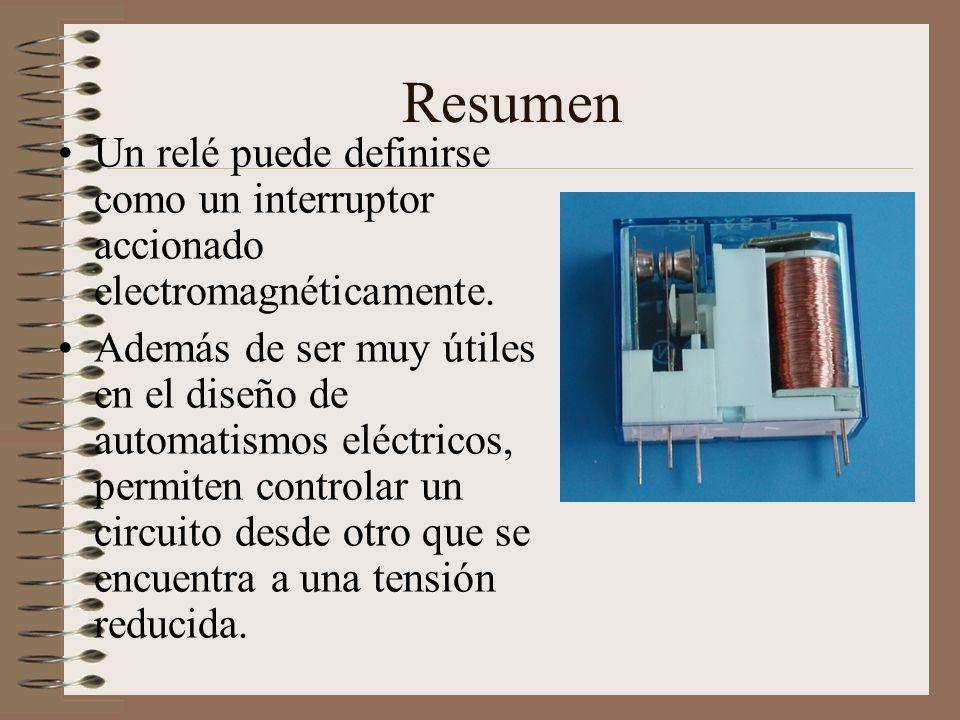 Resumen Un relé puede definirse como un interruptor accionado electromagnéticamente.