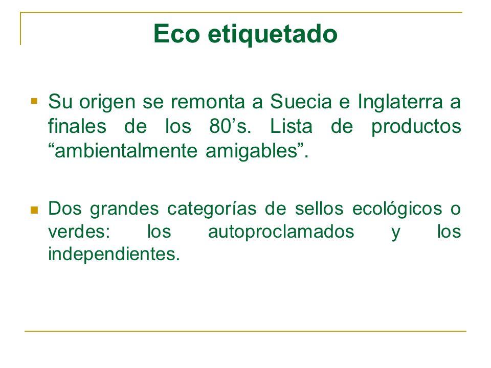 Eco etiquetado Su origen se remonta a Suecia e Inglaterra a finales de los 80's. Lista de productos ambientalmente amigables .