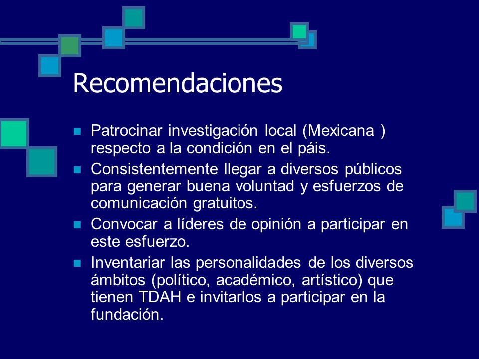 Recomendaciones Patrocinar investigación local (Mexicana ) respecto a la condición en el páis.