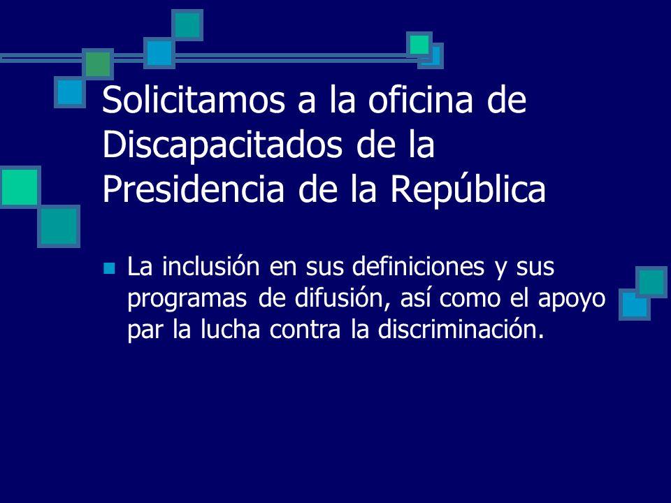 Solicitamos a la oficina de Discapacitados de la Presidencia de la República