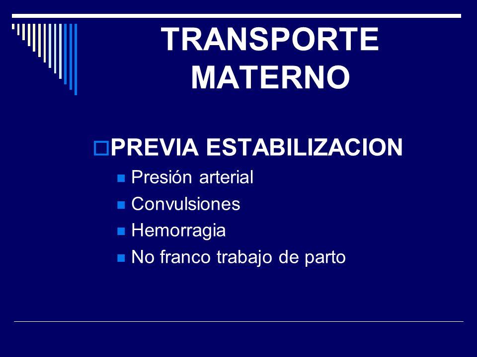 TRANSPORTE MATERNO PREVIA ESTABILIZACION Presión arterial Convulsiones