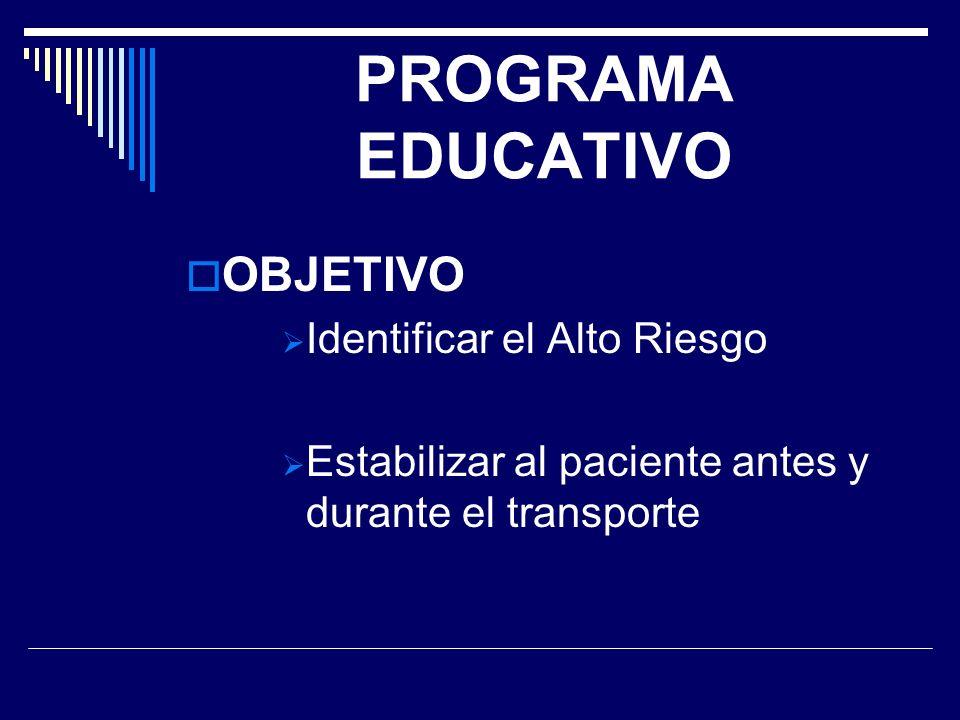 PROGRAMA EDUCATIVO OBJETIVO Identificar el Alto Riesgo