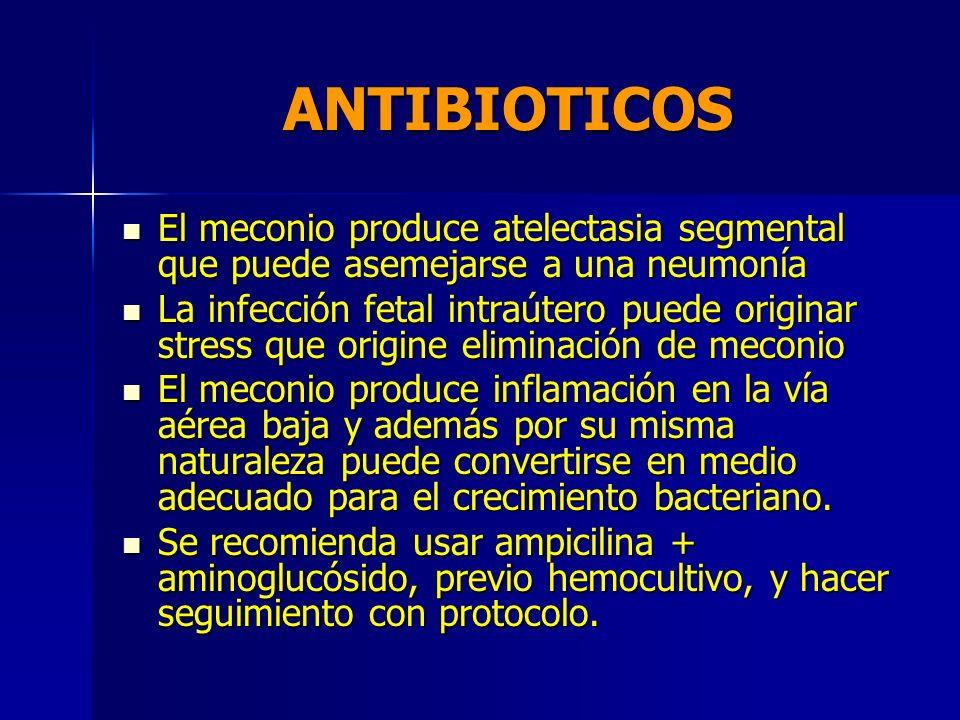 ANTIBIOTICOS El meconio produce atelectasia segmental que puede asemejarse a una neumonía.