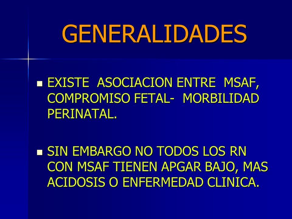 GENERALIDADES EXISTE ASOCIACION ENTRE MSAF, COMPROMISO FETAL- MORBILIDAD PERINATAL.