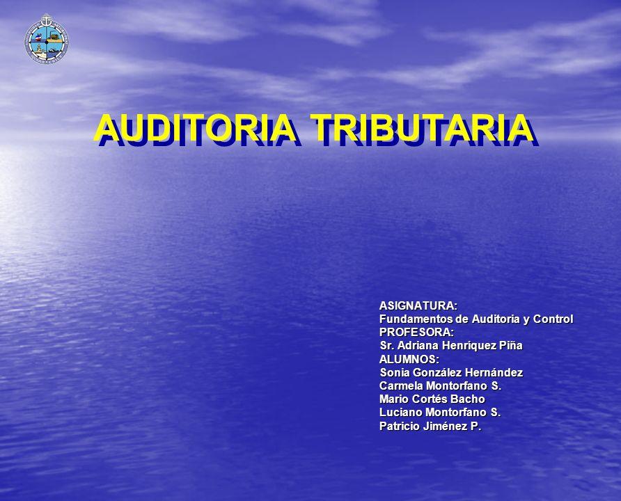 AUDITORIA TRIBUTARIA ASIGNATURA: Fundamentos de Auditoria y Control