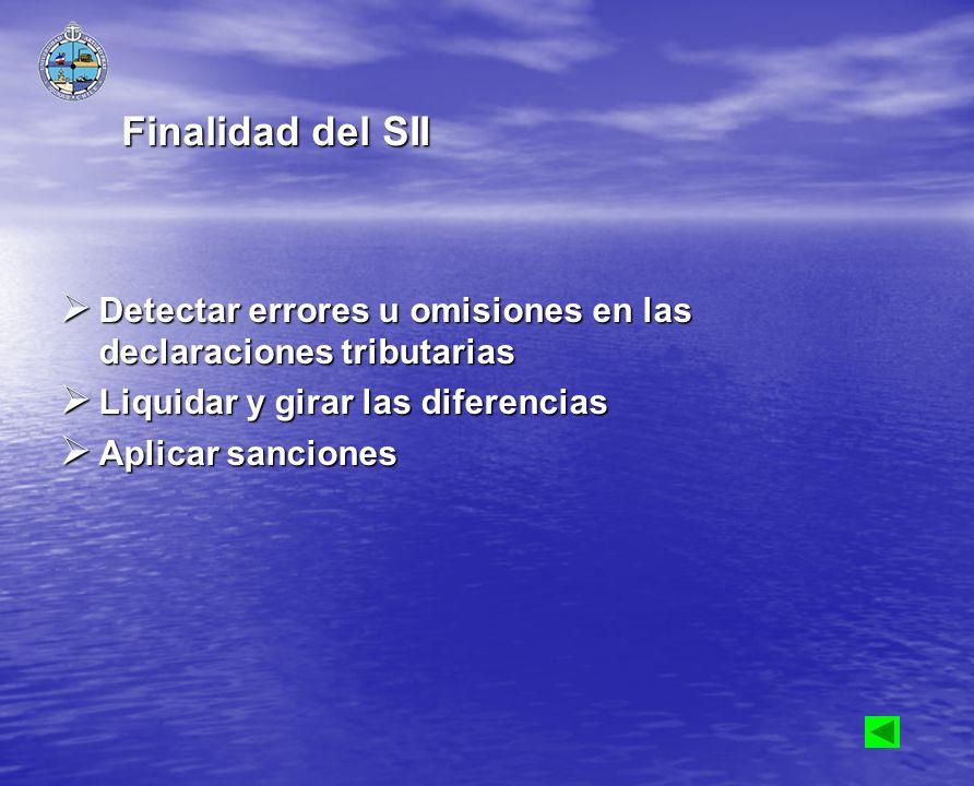 Finalidad del SII Detectar errores u omisiones en las declaraciones tributarias. Liquidar y girar las diferencias.