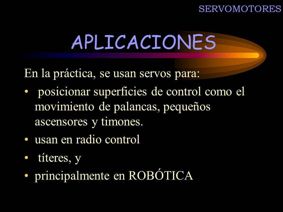 APLICACIONES En la práctica, se usan servos para: