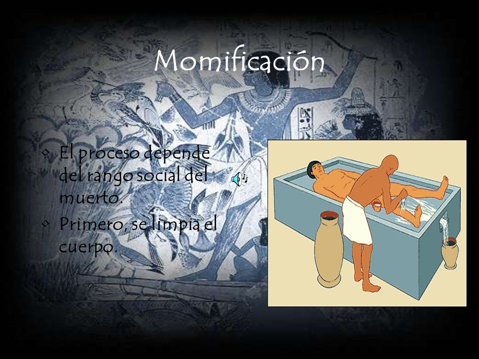 Momificación El proceso depende del rango social del muerto.