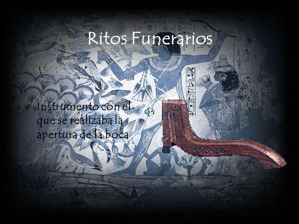 Ritos Funerarios Instrumento con el que se realizaba la apertura de la boca