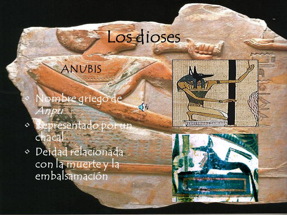 Los dioses ANUBIS Nombre griego de Anpu Representado por un chacal