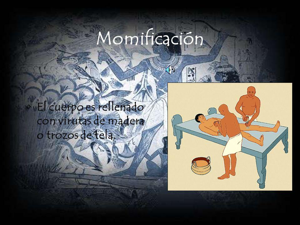 Momificación El cuerpo es rellenado con virutas de madera o trozos de tela.