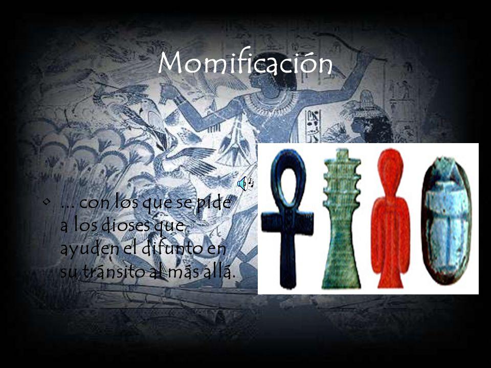 Momificación ... con los que se pide a los dioses que ayuden el difunto en su tránsito al más allá.