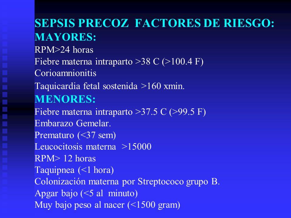 SEPSIS PRECOZ FACTORES DE RIESGO: MAYORES: RPM>24 horas Fiebre materna intraparto >38 C (>100.4 F) Corioamnionitis Taquicardia fetal sostenida >160 xmin.