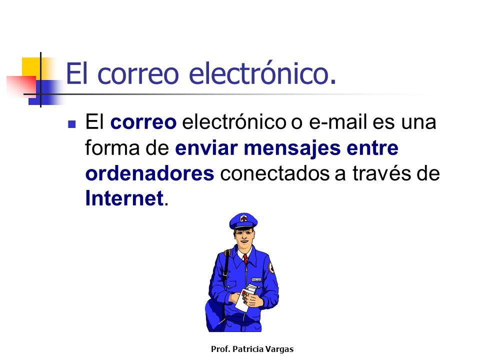 El correo electrónico. El correo electrónico o e-mail es una forma de enviar mensajes entre ordenadores conectados a través de Internet.
