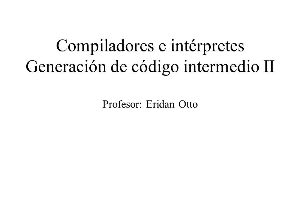 Compiladores e intérpretes Generación de código intermedio II