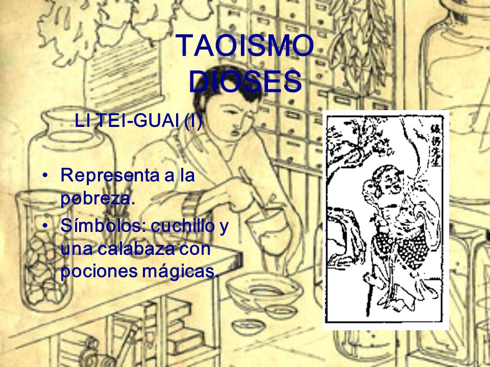 TAOISMO DIOSES LI TEI-GUAI (I) Representa a la pobreza.