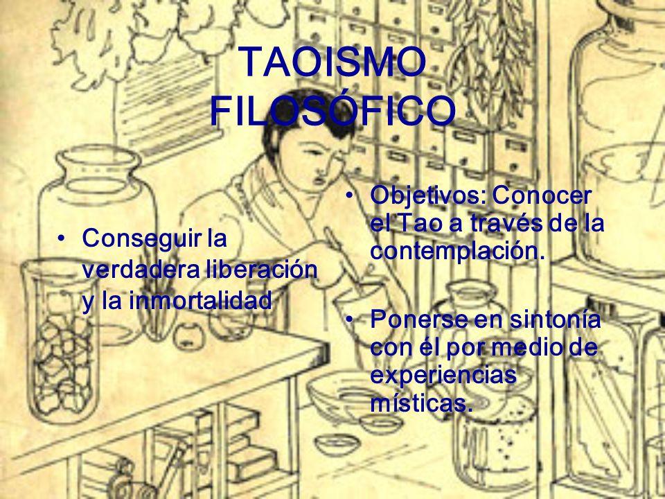 TAOISMO FILOSÓFICO Conseguir la verdadera liberación y la inmortalidad. Objetivos: Conocer el Tao a través de la contemplación.