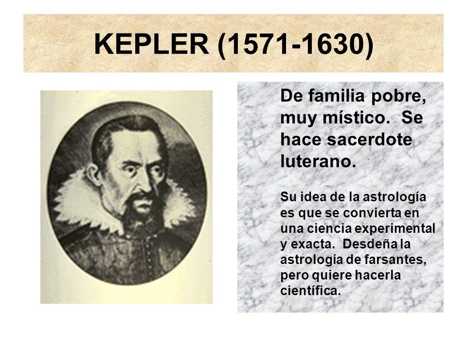 KEPLER (1571-1630) De familia pobre, muy místico. Se hace sacerdote luterano.