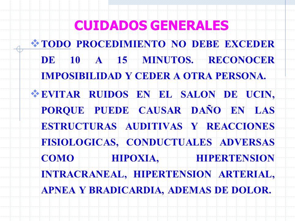 CUIDADOS GENERALES TODO PROCEDIMIENTO NO DEBE EXCEDER DE 10 A 15 MINUTOS. RECONOCER IMPOSIBILIDAD Y CEDER A OTRA PERSONA.