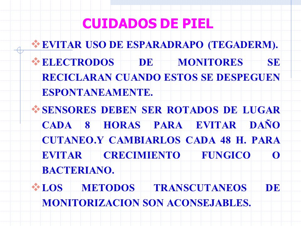 CUIDADOS DE PIEL EVITAR USO DE ESPARADRAPO (TEGADERM).