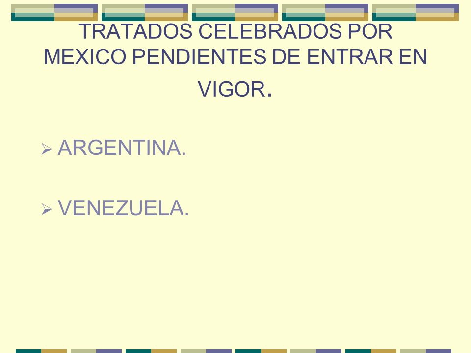 TRATADOS CELEBRADOS POR MEXICO PENDIENTES DE ENTRAR EN VIGOR.