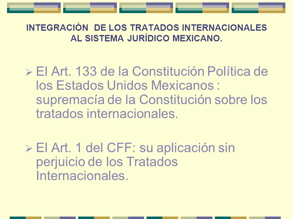 INTEGRACIÓN DE LOS TRATADOS INTERNACIONALES AL SISTEMA JURÍDICO MEXICANO.