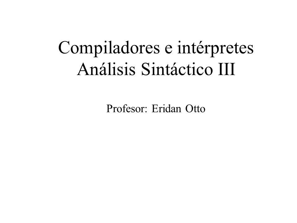 Compiladores e intérpretes Análisis Sintáctico III