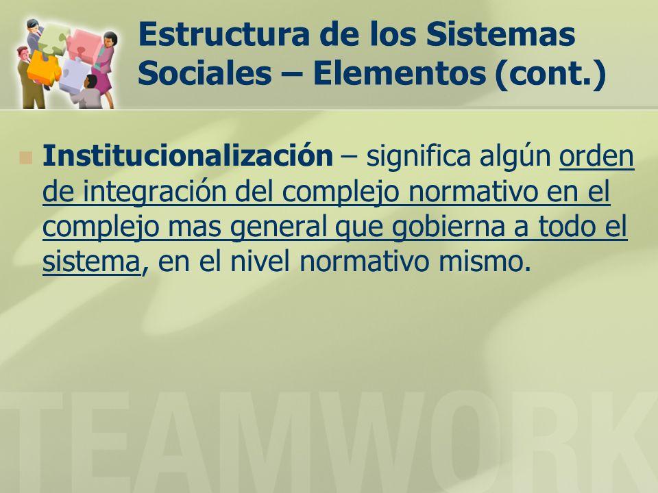 Estructura de los Sistemas Sociales – Elementos (cont.)