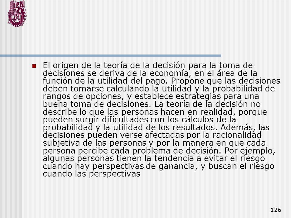 El origen de la teoría de la decisión para la toma de decisiones se deriva de la economía, en el área de la función de la utilidad del pago.