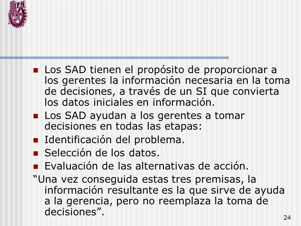 Los SAD tienen el propósito de proporcionar a los gerentes la información necesaria en la toma de decisiones, a través de un SI que convierta los datos iniciales en información.