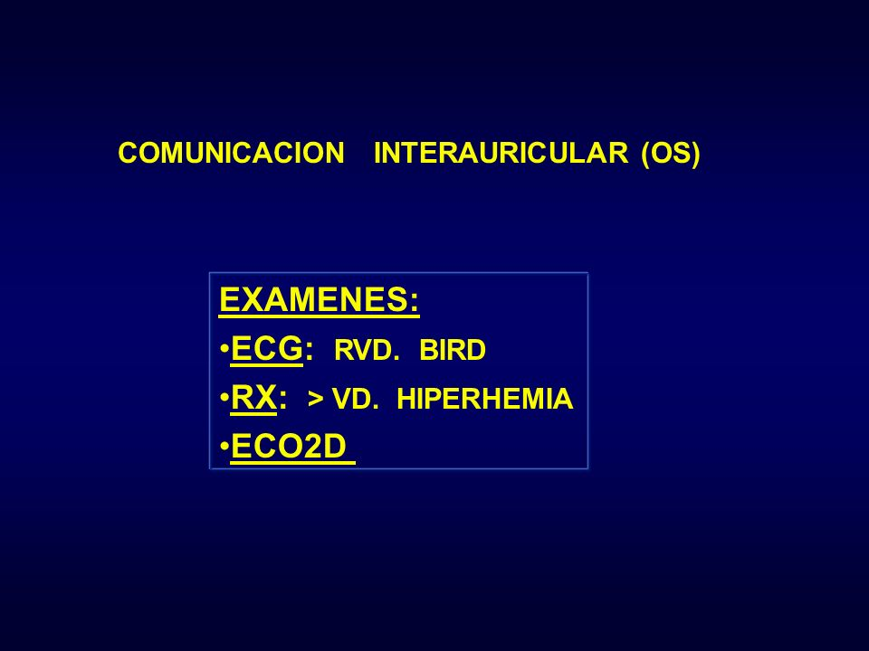 EXAMENES: ECG: RVD. BIRD RX: > VD. HIPERHEMIA ECO2D