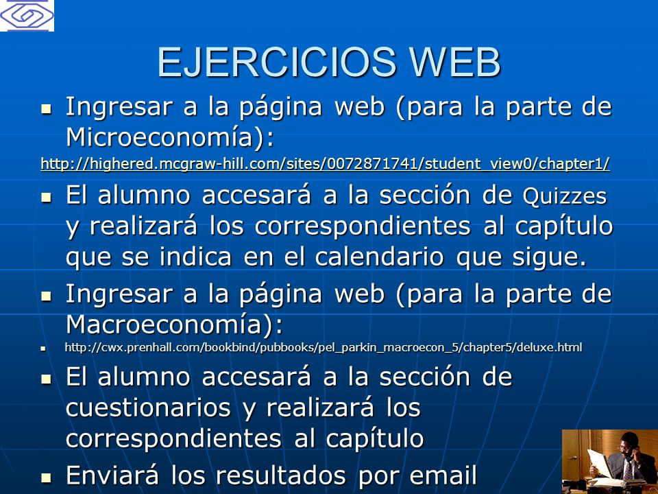 EJERCICIOS WEB Ingresar a la página web (para la parte de Microeconomía): http://highered.mcgraw-hill.com/sites/0072871741/student_view0/chapter1/