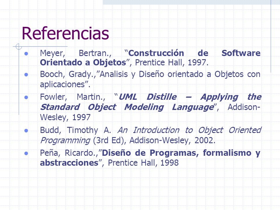 ReferenciasMeyer, Bertran., Construcción de Software Orientado a Objetos , Prentice Hall, 1997.