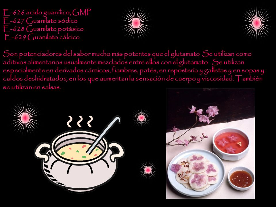 E-626 acido guanílico, GMP E-627 Guanilato sódico E-628 Guanilato potásico E-629 Guanilato cálcico