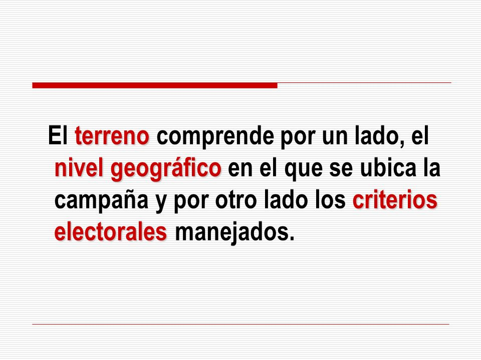 El terreno comprende por un lado, el nivel geográfico en el que se ubica la campaña y por otro lado los criterios electorales manejados.