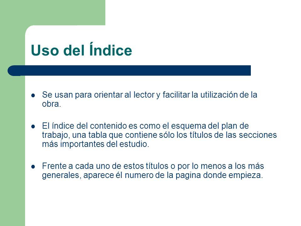 Uso del ÍndiceSe usan para orientar al lector y facilitar la utilización de la obra.