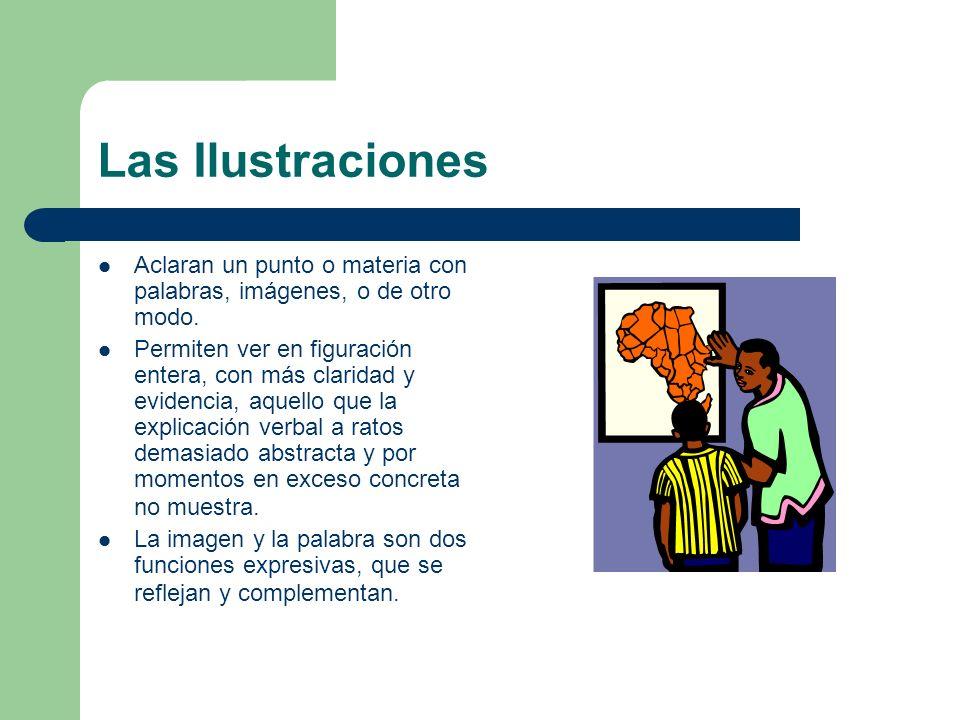 Las Ilustraciones Aclaran un punto o materia con palabras, imágenes, o de otro modo.