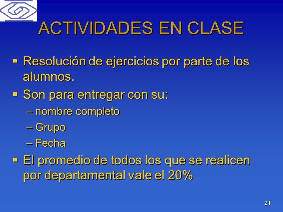 ACTIVIDADES EN CLASE Resolución de ejercicios por parte de los alumnos. Son para entregar con su: nombre completo.