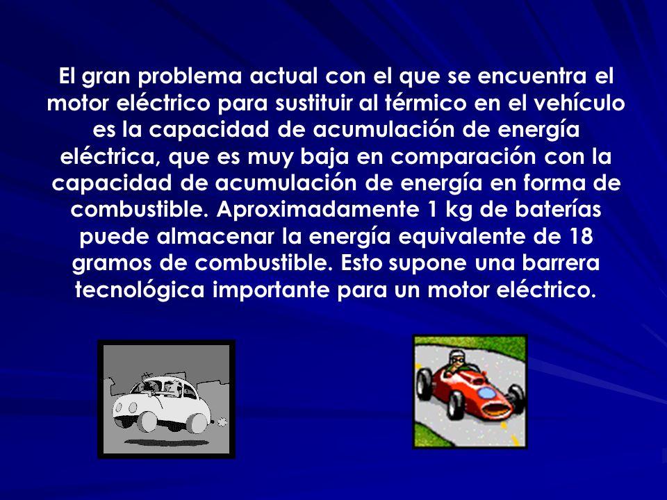 El gran problema actual con el que se encuentra el motor eléctrico para sustituir al térmico en el vehículo es la capacidad de acumulación de energía eléctrica, que es muy baja en comparación con la capacidad de acumulación de energía en forma de combustible.