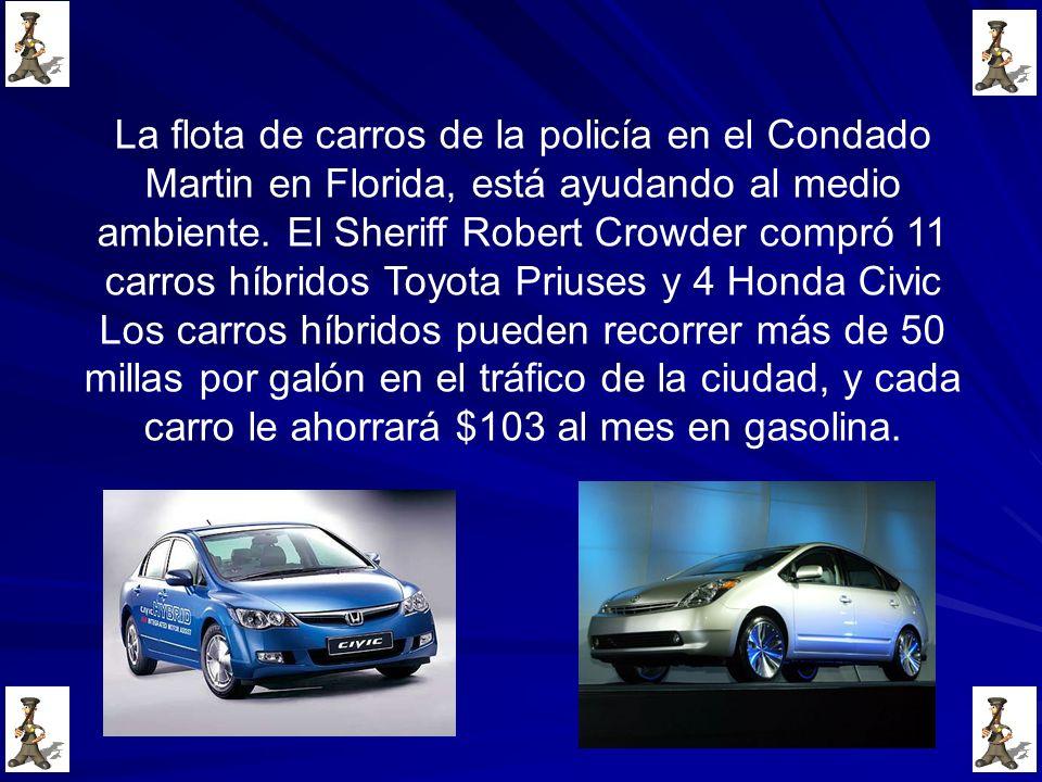 La flota de carros de la policía en el Condado Martin en Florida, está ayudando al medio ambiente. El Sheriff Robert Crowder compró 11 carros híbridos Toyota Priuses y 4 Honda Civic