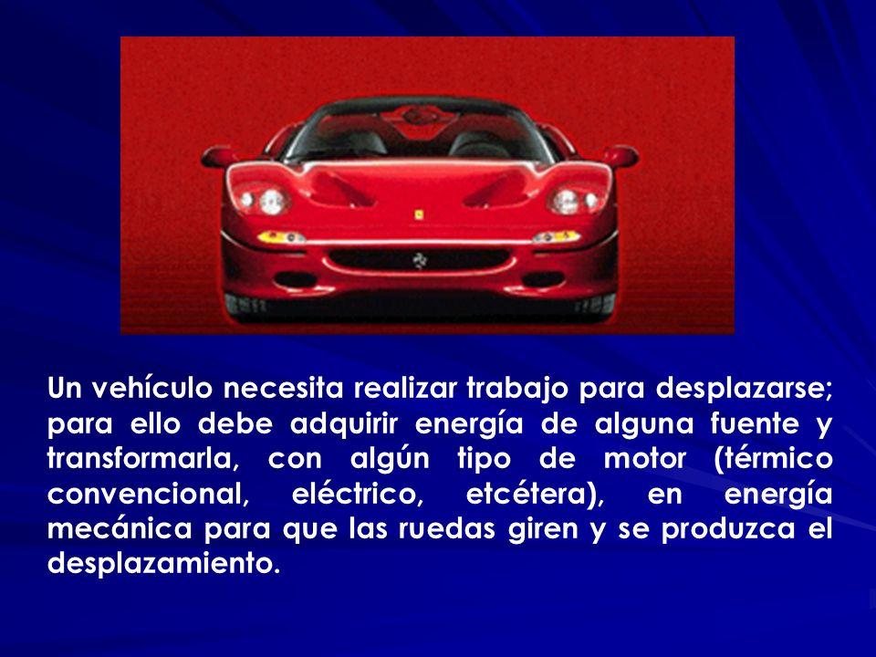 Un vehículo necesita realizar trabajo para desplazarse; para ello debe adquirir energía de alguna fuente y transformarla, con algún tipo de motor (térmico convencional, eléctrico, etcétera), en energía mecánica para que las ruedas giren y se produzca el desplazamiento.