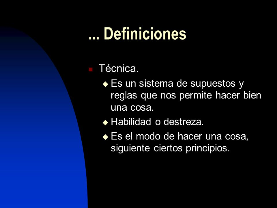 ... DefinicionesTécnica. Es un sistema de supuestos y reglas que nos permite hacer bien una cosa. Habilidad o destreza.