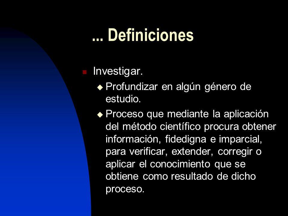... Definiciones Investigar. Profundizar en algún género de estudio.