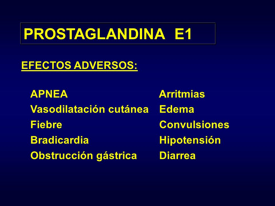 PROSTAGLANDINA E1 EFECTOS ADVERSOS: APNEA Vasodilatación cutánea