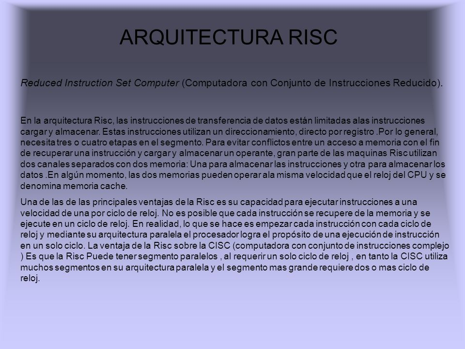 ARQUITECTURA RISC Reduced Instruction Set Computer (Computadora con Conjunto de Instrucciones Reducido).