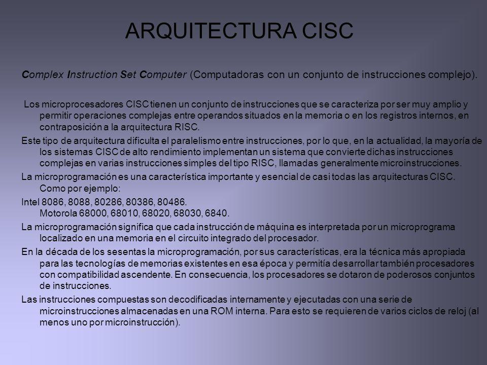 ARQUITECTURA CISC Complex Instruction Set Computer (Computadoras con un conjunto de instrucciones complejo).