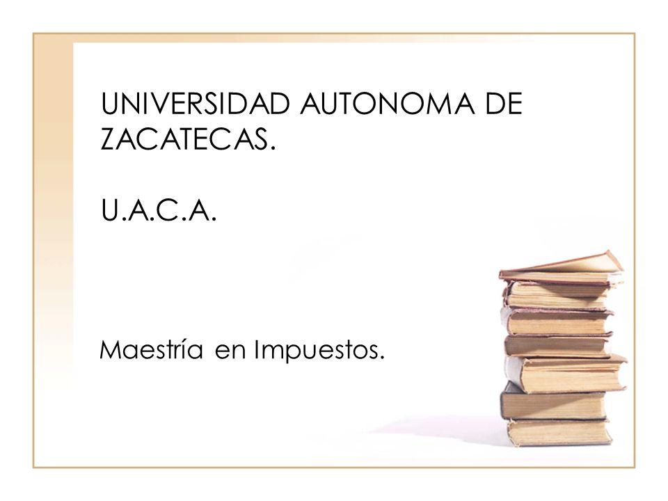 UNIVERSIDAD AUTONOMA DE ZACATECAS. U.A.C.A.