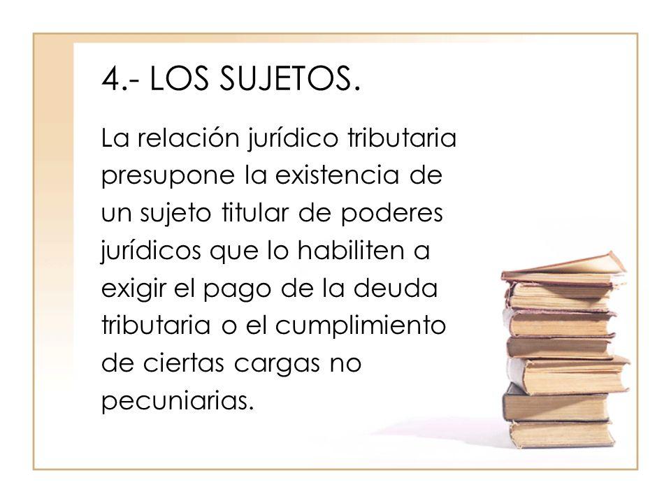 4.- LOS SUJETOS. La relación jurídico tributaria