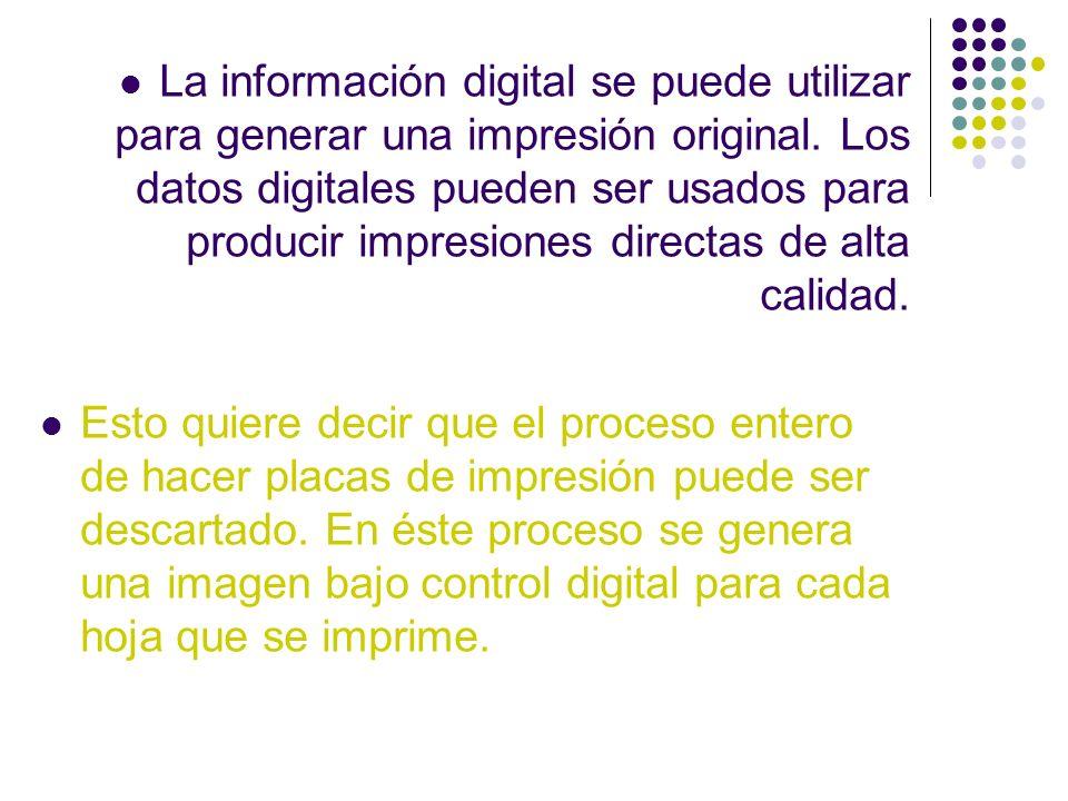 La información digital se puede utilizar para generar una impresión original. Los datos digitales pueden ser usados para producir impresiones directas de alta calidad.